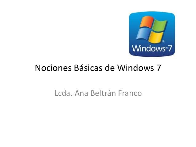 Nociones Básicas de Windows 7 Lcda. Ana Beltrán Franco