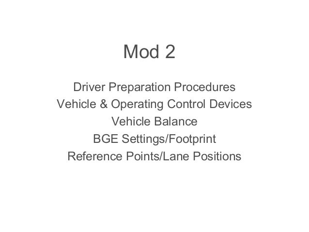 Mod 2 Driver Preparation Procedures Vehicle & Operating Control Devices Vehicle Balance BGE Settings/Footprint Reference P...