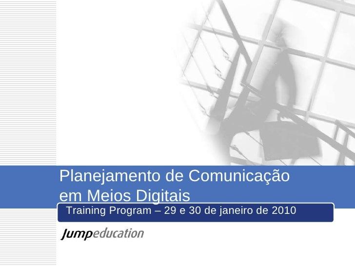 Planejamento de Comunicação  em Meios Digitais Training Program – 29 e 30 de janeiro de 2010