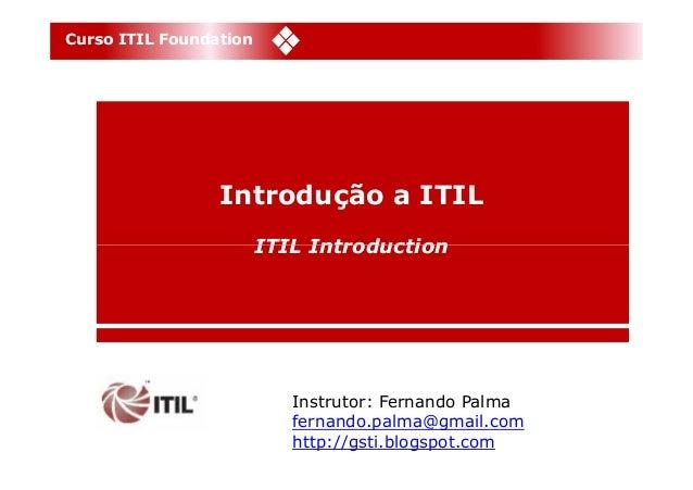 Curso ITIL Foundation                 Introdução a ITIL                        ITIL Introduction                          ...