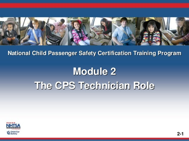 National Child Passenger Safety Certification Training Program Module 2 The CPS Technician Role 2-1