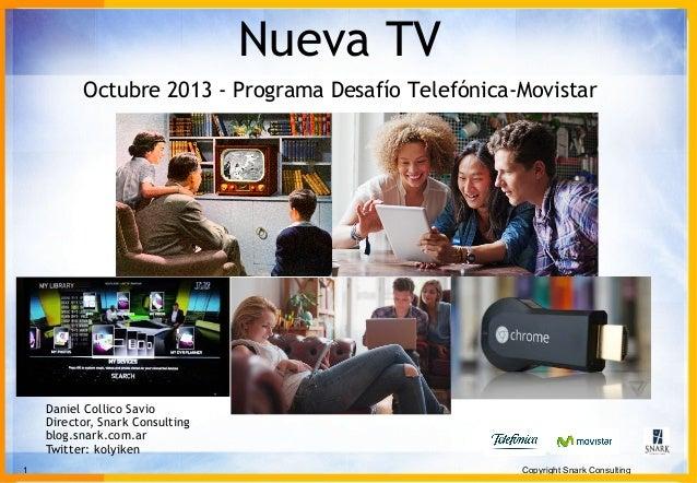 1 Copyright Snark Consulting Daniel Collico Savio Director, Snark Consulting blog.snark.com.ar Twitter: kolyiken Nueva TV ...