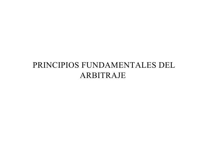 PRINCIPIOS FUNDAMENTALES DEL ARBITRAJE