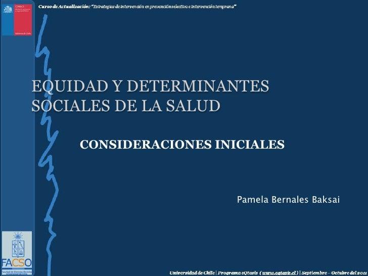 EQUIDAD Y DETERMINANTES SOCIALES DE LA SALUD<br />CONSIDERACIONES INICIALES<br />Pamela Bernales Baksai<br />