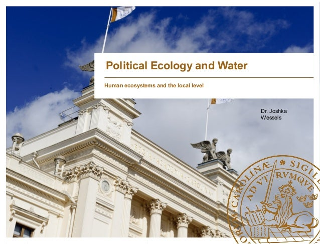 Human ecosystems and the local level Dr. Joshka Wessels Political Ecology and Water