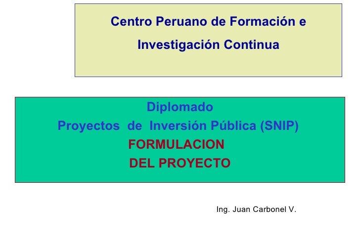 Centro Peruano de Formación e            Investigación Continua             DiplomadoProyectos de Inversión Pública (SNIP)...
