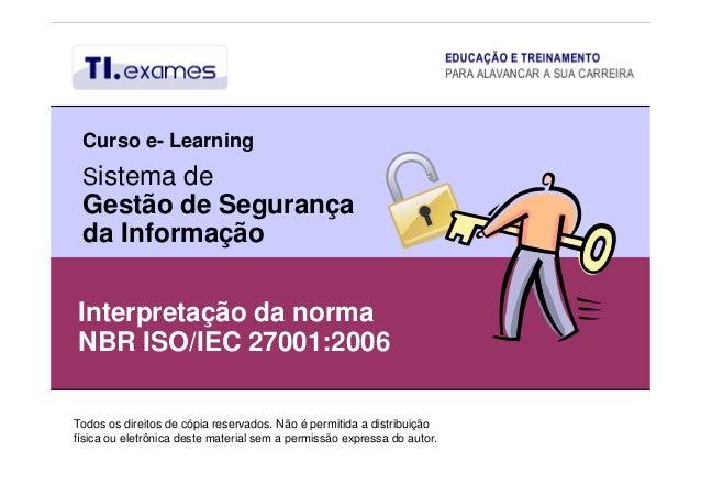 Sistema de Gestão de Segurança da Informação Todos os direitos de cópia reservados. Não é permitida a distribuição física ...