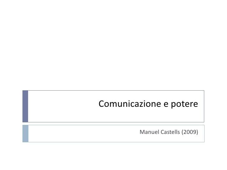Comunicazione e potere<br />Manuel Castells (2009)<br />