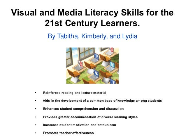 Visual and Media Literacy Skills for the 21st Century Learners. By Tabitha, Kimberly, and Lydia  •  Reinforces reading and...
