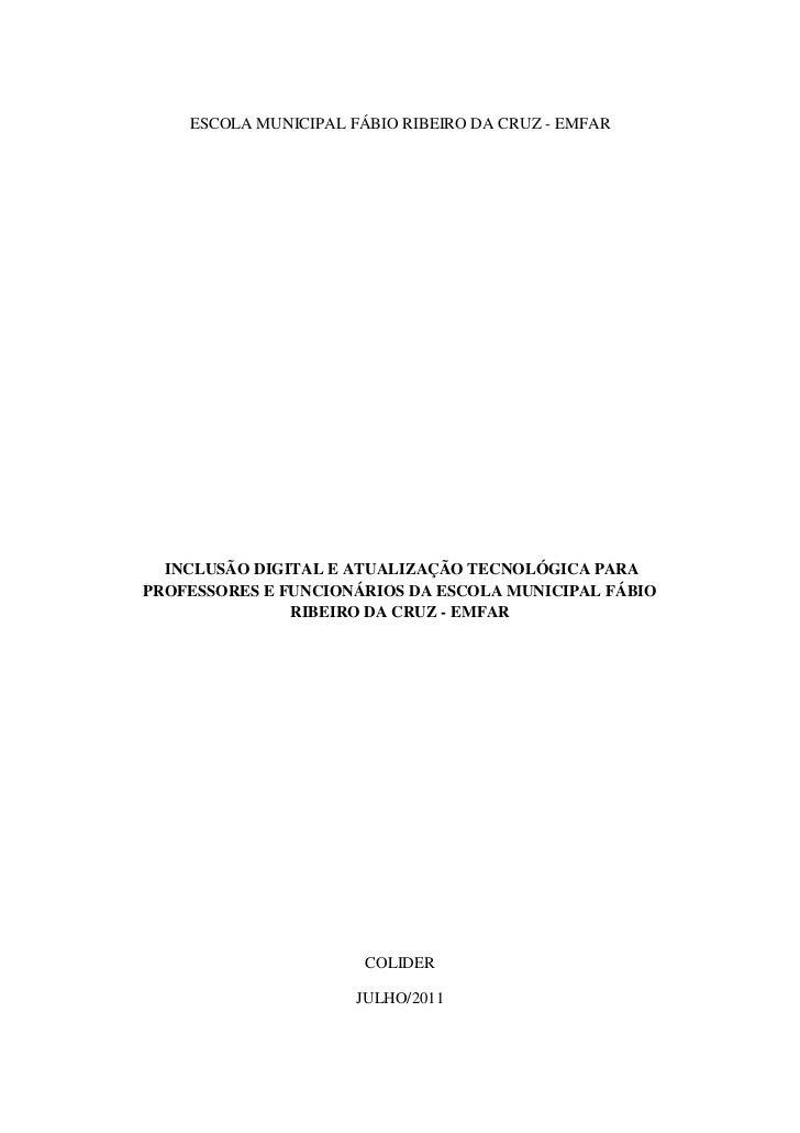 ESCOLA MUNICIPAL FÁBIO RIBEIRO DA CRUZ - EMFAR  INCLUSÃO DIGITAL E ATUALIZAÇÃO TECNOLÓGICA PARAPROFESSORES E FUNCIONÁRIOS ...