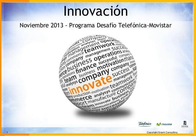 Innovación Noviembre 2013 - Programa Desafío Telefónica-Movistar  1  Copyright Snark Consulting