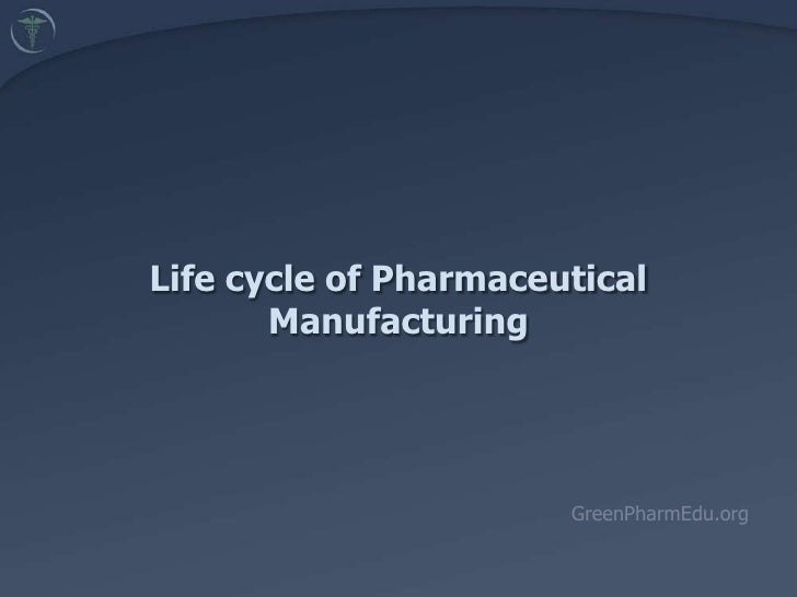Life cycle of PharmaceuticalManufacturing<br />Energy<br />Water<br />Air<br />Solid Waste<br />Transportation<br />