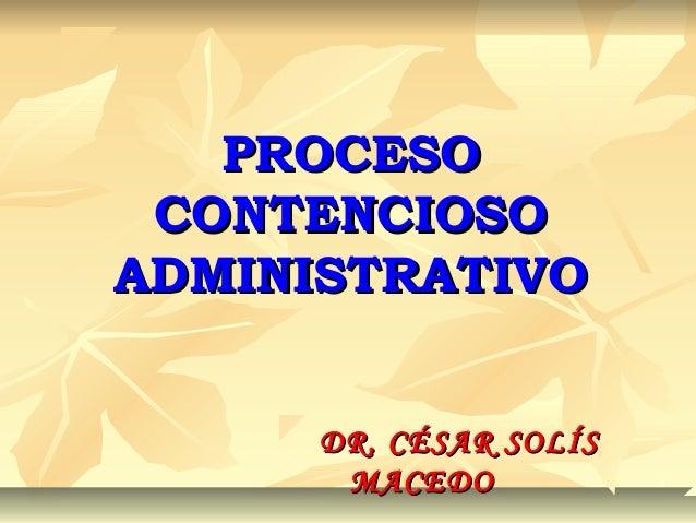 PROCESOPROCESO CONTENCIOSOCONTENCIOSO ADMINISTRATIVOADMINISTRATIVO DR. CÉSAR SOLÍSDR. CÉSAR SOLÍS MACEDOMACEDO