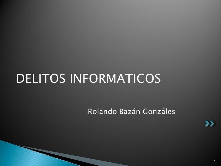 DELITOS INFORMATICOS         Rolando Bazán Gonzáles                                  1