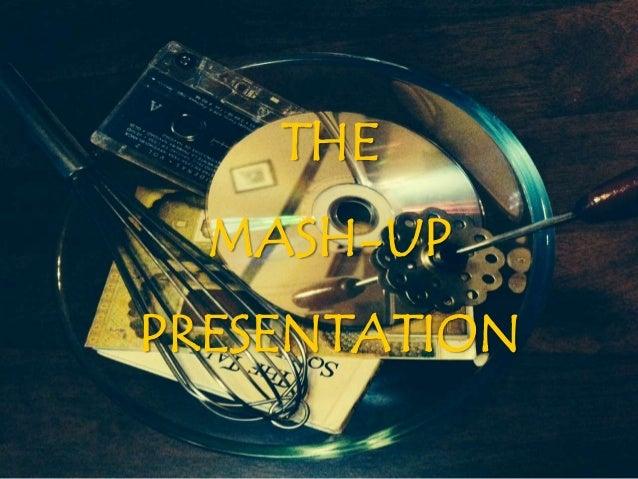 THE MASH-UP PRESENTATION