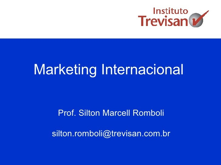 Marketing Internacional Prof. Silton Marcell Romboli [email_address]