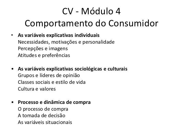 CV - Módulo 4      Comportamento do Consumidor• As variáveis explicativas individuais  Necessidades, motivações e personal...