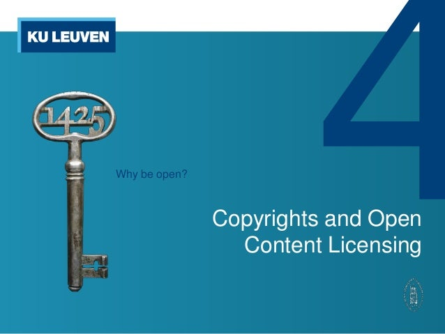 Why be open?               Copyrights and Open                 Content Licensing