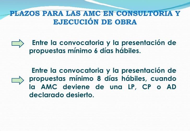 PLAZOS PARA LAS AMC EN CONSULTORIA Y EJECUCIÓN DE OBRA Entre la convocatoria y la presentación de propuestas mínimo 6 días...