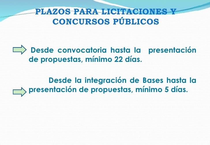 PLAZOS PARA LICITACIONES Y CONCURSOS PÚBLICOS Desde convocatoria hasta la  presentación de propuestas, mínimo 22 días. Des...