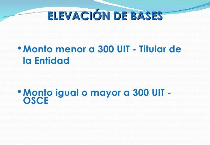 <ul><li>Monto menor a 300 UIT - Titular de la Entidad </li></ul><ul><li>Monto igual o mayor a 300 UIT - OSCE </li></ul>ELE...