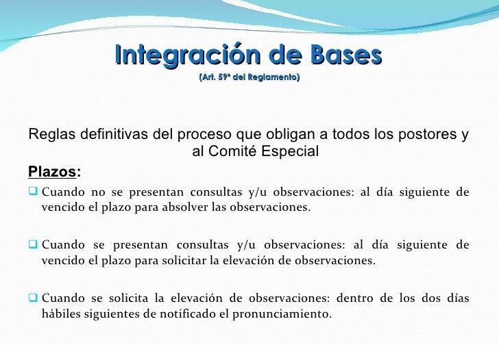 Integración de Bases   (Art. 59º del Reglamento) <ul><li>Reglas definitivas del proceso que obligan a todos los postores y...