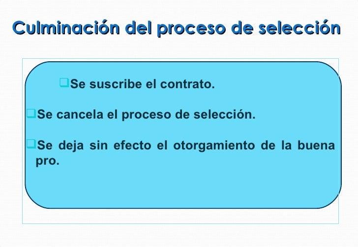 Culminación del proceso de selección <ul><ul><ul><li>Se suscribe el contrato. </li></ul></ul></ul><ul><li>Se cancela el pr...