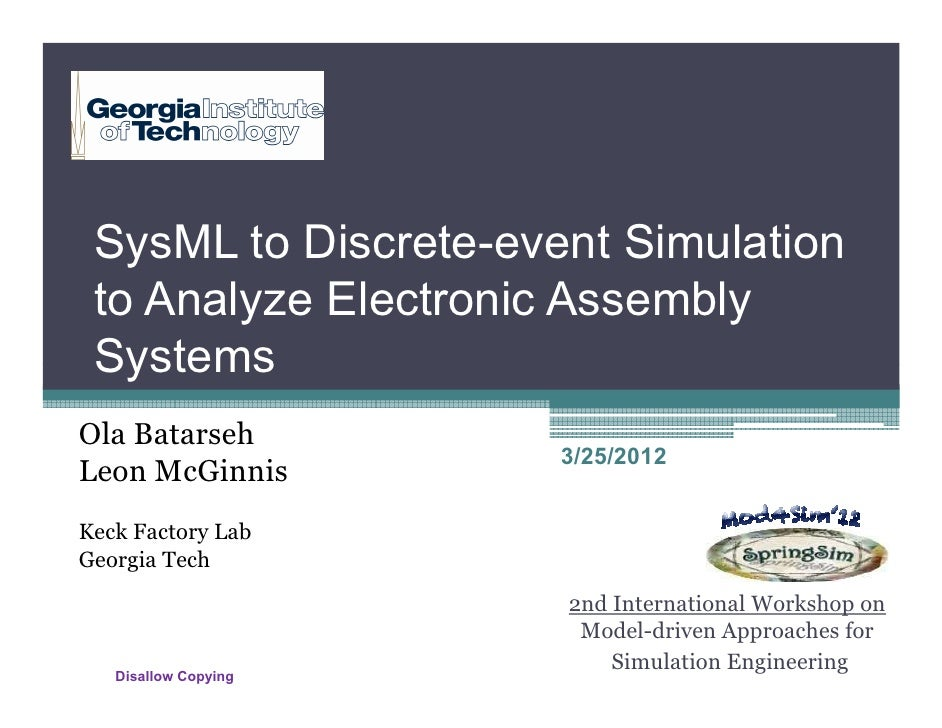 SysML to Discrete-event Simulation to Analyze Electronic Assembly SystemsOla Batarseh                      3/25/2012Leon M...
