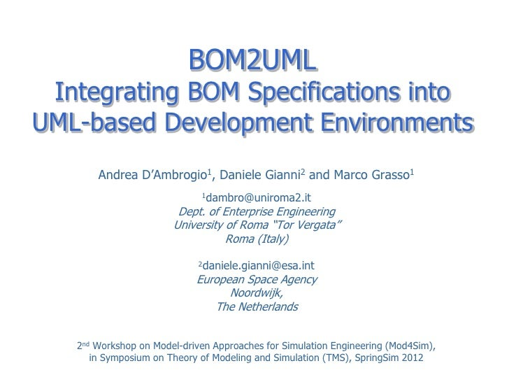 BOM2UML Integrating BOM Specifications intoUML-based Development Environments       Andrea D'Ambrogio1, Daniele Gianni2 an...