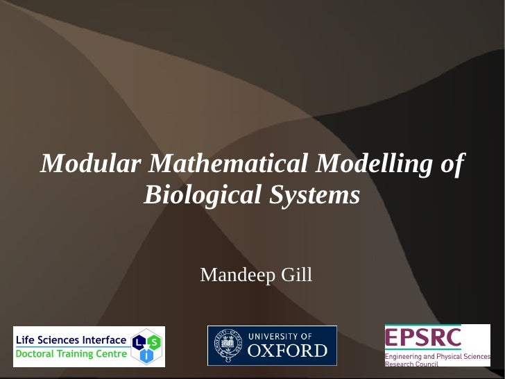 Modular Mathematical Modelling of       Biological Systems            Mandeep Gill