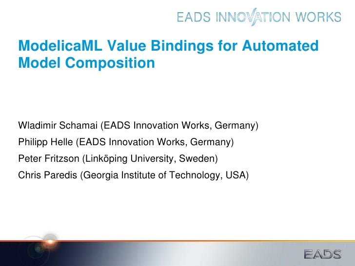 ModelicaML Value Bindings for AutomatedModel CompositionWladimir Schamai (EADS Innovation Works, Germany)Philipp Helle (EA...