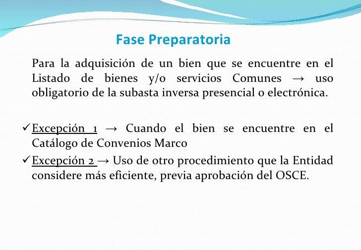 Fase Preparatoria <ul><li>Para la adquisición de un bien que se encuentre en el Listado de bienes y/o servicios Comunes ->...