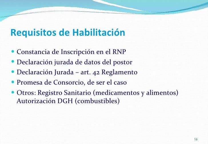 Requisitos de Habilitación <ul><li>Constancia de Inscripción en el RNP </li></ul><ul><li>Declaración jurada de datos del p...