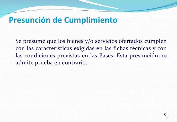Presunción de Cumplimiento <ul><li>Se presume que los bienes y/o servicios ofertados cumplen con las características exigi...