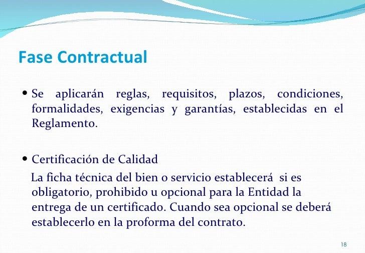 Fase Contractual <ul><li>Se aplicarán reglas, requisitos, plazos, condiciones, formalidades, exigencias y garantías, estab...