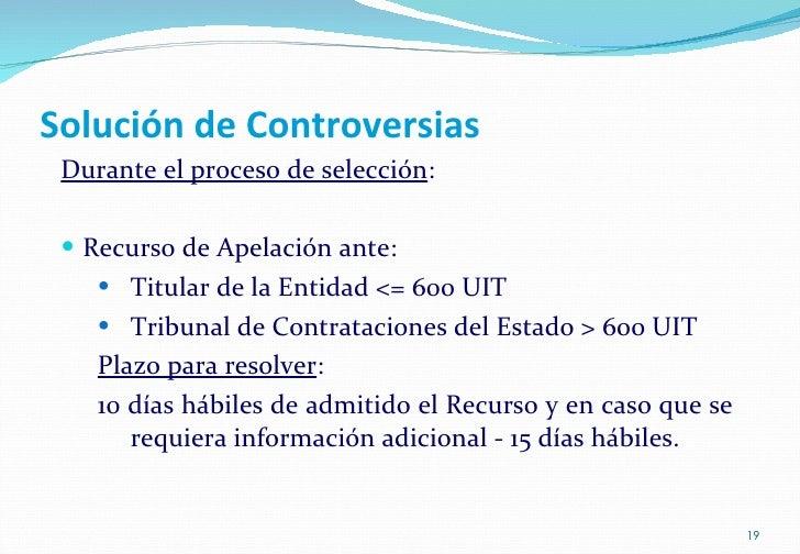 Solución de Controversias <ul><li>Durante el proceso de selección : </li></ul><ul><li>Recurso de Apelación ante: </li></ul...