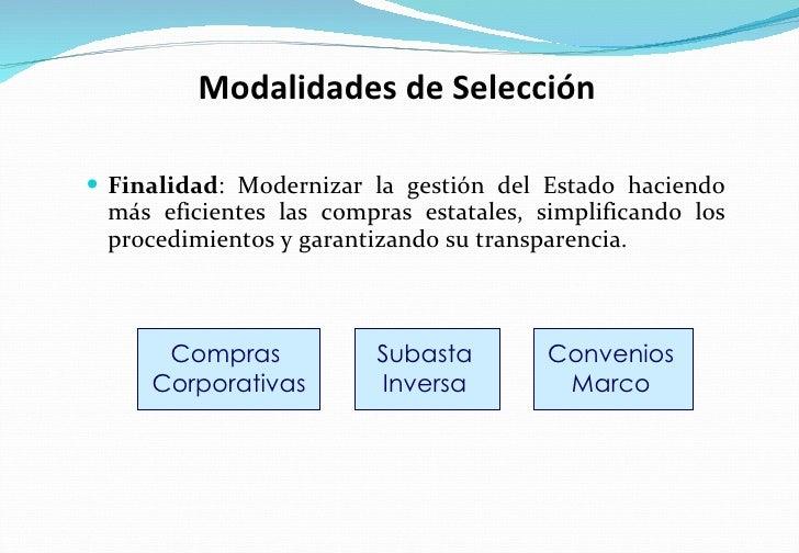 Modalidades de Selección <ul><li>Finalidad : Modernizar la gestión del Estado haciendo más eficientes las compras estatale...