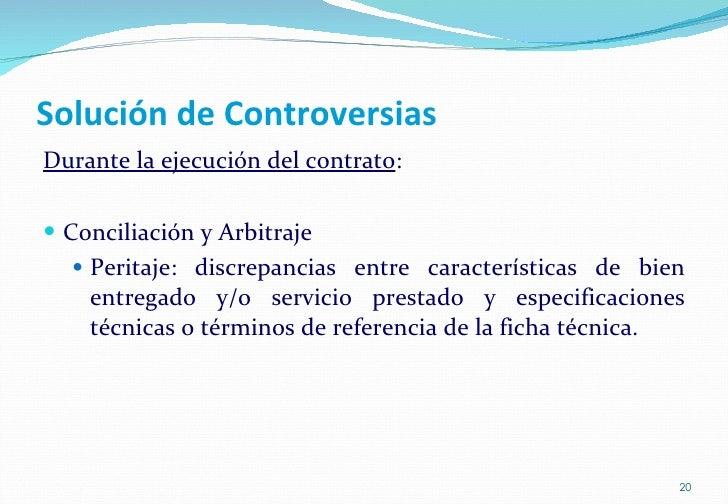 Solución de Controversias <ul><li>Durante la ejecución del contrato : </li></ul><ul><li>Conciliación y Arbitraje  </li></u...