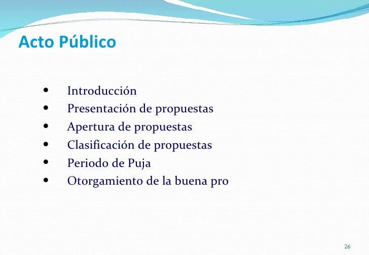 Acto Público <ul><li>Introducción </li></ul><ul><li>Presentación de propuestas </li></ul><ul><li>Apertura de propuestas </...