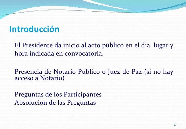 Introducción <ul><ul><li>El Presidente da inicio al acto público en el día, lugar y hora indicada en convocatoria. </li></...