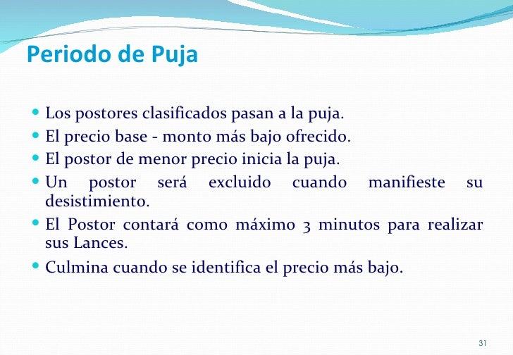 Periodo de Puja <ul><li>Los postores clasificados pasan a la puja. </li></ul><ul><li>El precio base - monto más bajo ofrec...