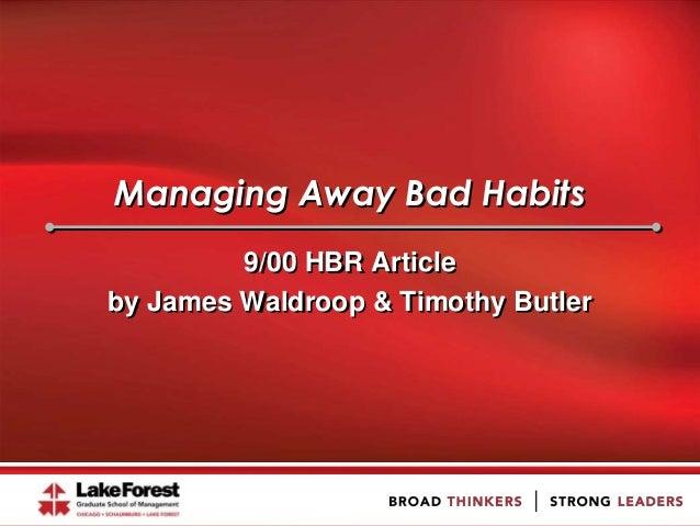 Managing Away Bad Habits 9/00 HBR Article by James Waldroop & Timothy Butler
