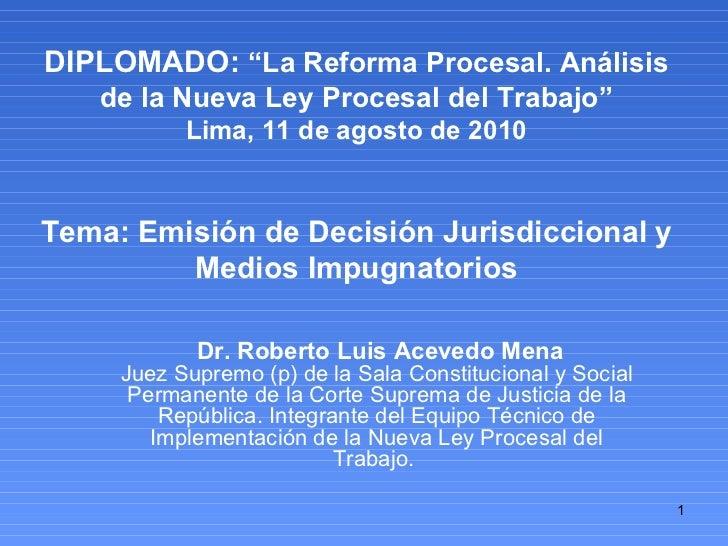 """DIPLOMADO:  """"La Reforma Procesal. Análisis de la Nueva Ley Procesal del Trabajo"""" Lima, 11 de agosto de 2010 Tema: Emisión ..."""