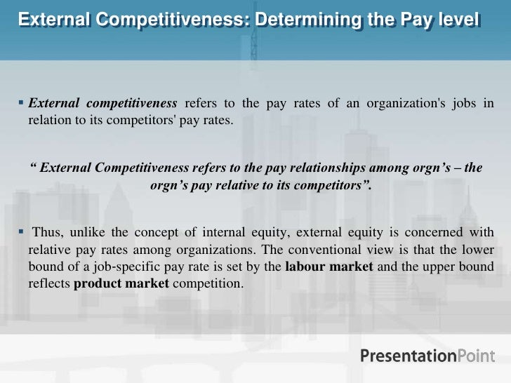 External Competitiveness: Determining the Pay level<br />External competitiveness refers to the pay rates of an organizati...