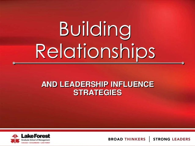 Building Relationships AND LEADERSHIP INFLUENCE STRATEGIES