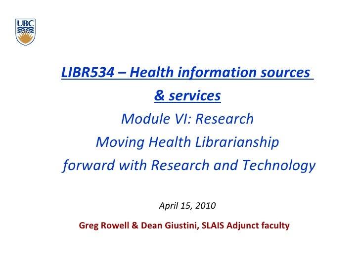 <ul><li>LIBR534 – Health information sources  </li></ul><ul><li>& services </li></ul><ul><li>Module VI: Research </li></ul...