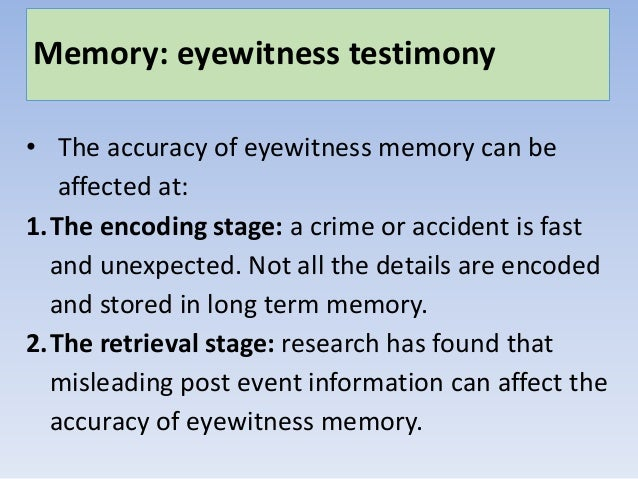 factors that affect the accuracy of eyewitness testimonies Estimator variables are factors that can affect the accuracy of eyewitness   eyewitness testimony can be unreliable even where there is no state-created.