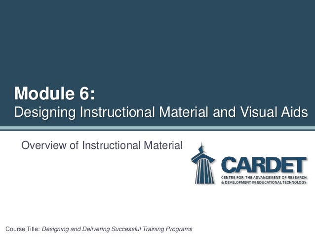 Module 6: Designing Instructional Material and Visual Aids Overview of Instructional Material Course Title: Designing and ...