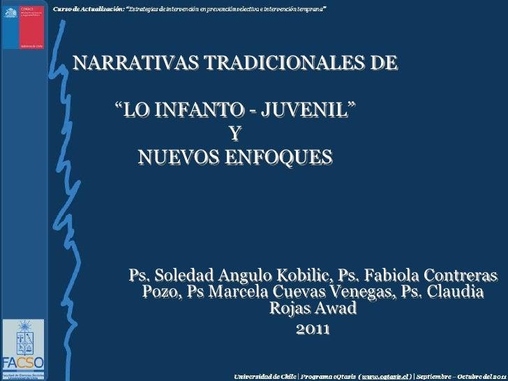 """Narrativas tradicionales de """"Lo Infanto - Juvenil""""yNuevos enfoques <br />Ps. Soledad Angulo Kobilic, Ps. Fabiola Contreras..."""