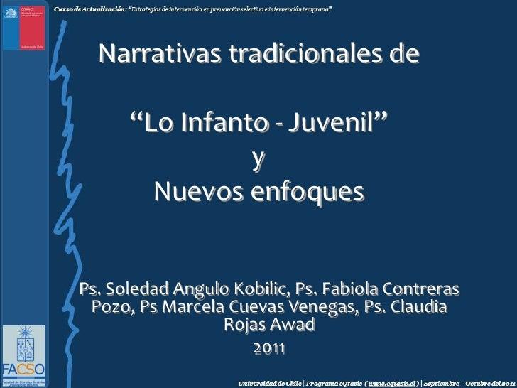 """Narrativas tradicionales de """"Lo Infanto - Juvenil""""yNuevos enfoques<br />Ps. Soledad Angulo Kobilic, Ps. Fabiola Contreras ..."""